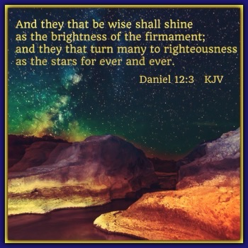 Daniel 12:3 And they that be wise shall shine as the